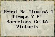Messi Se Iluminó A Tiempo Y El <b>Barcelona</b> Gritó Victoria