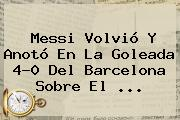 Messi Volvió Y Anotó En La Goleada 4-0 Del <b>Barcelona</b> Sobre El ...