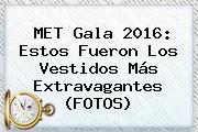 <b>MET Gala 2016</b>: Estos Fueron Los Vestidos Más Extravagantes (FOTOS)