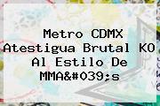 <b>Metro</b> CDMX Atestigua Brutal KO Al Estilo De MMA&#039;s