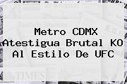 <b>Metro</b> CDMX Atestigua Brutal KO Al Estilo De UFC