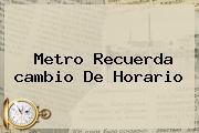Metro Recuerda <b>cambio De Horario</b>