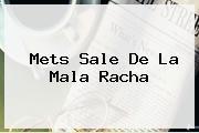 <i>Mets Sale De La Mala Racha</i>