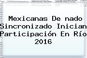 Mexicanas De <b>nado Sincronizado</b> Inician Participación En <b>Río 2016</b>