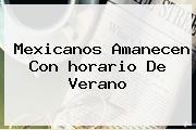 Mexicanos Amanecen Con <b>horario De Verano</b>