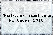 Mexicanos <b>nominados Al Oscar 2016</b>