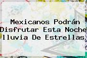 Mexicanos Podrán Disfrutar Esta Noche <b>lluvia De Estrellas</b>