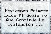 <b>Mexicanos Primero</b> Exige Al Gobierno Que Continúe La Evaluación <b>...</b>