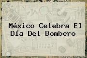 México Celebra El <b>Día Del Bombero</b>