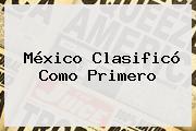 <b>México</b> Clasificó Como Primero