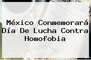 México Conmemorará Día De Lucha Contra <b>Homofobia</b>