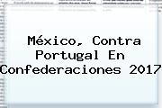 México, Contra Portugal En <b>Confederaciones 2017</b>