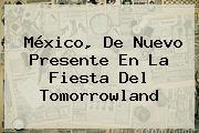 México, De Nuevo Presente En La Fiesta Del <b>Tomorrowland</b>