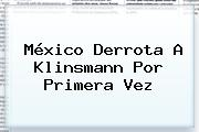 México Derrota A Klinsmann Por Primera Vez