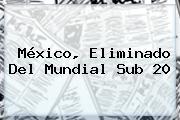 <b>México</b>, Eliminado Del Mundial <b>Sub 20</b>