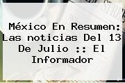 México En Resumen: Las <b>noticias</b> Del 13 De Julio :: El Informador