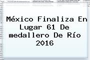 <b>México</b> Finaliza En Lugar 61 De Medallero De <b>Río 2016</b>