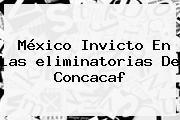 México Invicto En Las <b>eliminatorias</b> De <b>Concacaf</b>