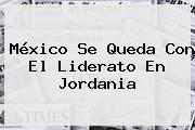 <b>México</b> Se Queda Con El Liderato En Jordania