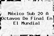 <b>México Sub 20</b> A Octavos De Final En El Mundial