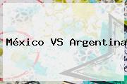 <b>México VS Argentina</b>