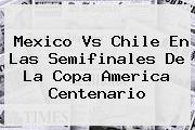 <b>Mexico Vs Chile</b> En Las Semifinales De La Copa America Centenario