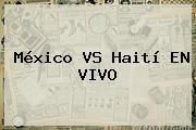 <b>México VS Haití</b> EN VIVO