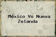 <b>México Vs Nueva Zelanda</b>