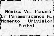 <b>México Vs</b>. <b>Panamá</b> En Panamericanos Al Momento - Univision Futbol