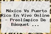 <b>México Vs</b> Puerto Rico En Vivo Online ? Preolímpico De Básquet <b>...</b>