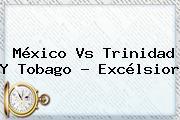 <b>México Vs Trinidad Y Tobago</b> - Excélsior