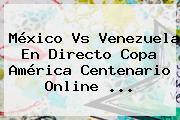 <b>México Vs Venezuela</b> En Directo Copa América Centenario Online <b>...</b>