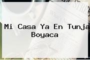 <b>Mi Casa Ya</b> En Tunja Boyaca