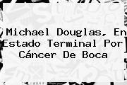 <b>Michael Douglas</b>, En Estado Terminal Por Cáncer De Boca