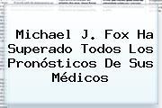 Michael J. <b>Fox</b> Ha Superado Todos Los Pronósticos De Sus Médicos