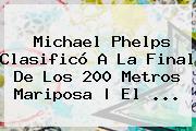 <b>Michael Phelps</b> Clasificó A La Final De Los 200 Metros Mariposa | El ...