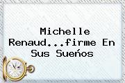 <b>Michelle Renaud</b>...firme En Sus Sueños