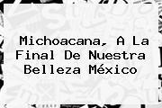 Michoacana, A La Final De <b>Nuestra Belleza México</b>