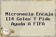 <b>Micronesia</b> Encaja 114 Goles Y Pide Ayuda A FIFA