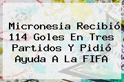 <b>Micronesia</b> Recibió 114 Goles En Tres Partidos Y Pidió Ayuda A La FIFA