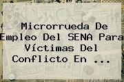 Microrrueda De Empleo Del <b>SENA</b> Para Víctimas Del Conflicto En ...