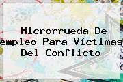 Microrrueda De <b>empleo</b> Para Víctimas Del Conflicto