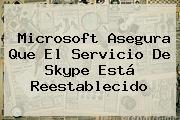 Microsoft Asegura Que El Servicio De <b>Skype</b> Está Reestablecido