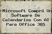 Microsoft Compró Un Software De Calendarios Con AI Para <b>Office 365</b>