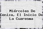 <b>Miércoles De Ceniza</b>, El Inicio De La Cuaresma