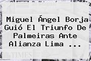 Miguel Ángel Borja Guió El Triunfo De <b>Palmeiras</b> Ante Alianza Lima ...