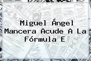 Miguel Ángel Mancera Acude A La <b>Fórmula E</b>