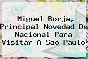 Miguel Borja, Principal Novedad De <b>Nacional</b> Para Visitar A Sao Paulo