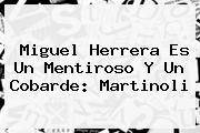 Miguel Herrera Es Un Mentiroso Y Un Cobarde: <b>Martinoli</b>