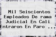 Mil Seiscientos Empleados De <b>rama Judicial</b> En Cali Entraron En Paro <b>...</b>